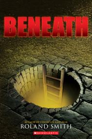 Beneath - 9780545564878 by Roland Smith, 9780545564878