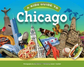 Kid's Guide to Chicago by karen T. Bartlett, 9781934907030