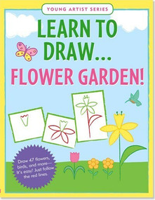 Learn to Draw Flower Garden! (Draw 47 flowers, birds, and more -- it's easy! Just follow the red lines.) by Steckler Kerren Barbas, Zschock Heather, 9781441305572