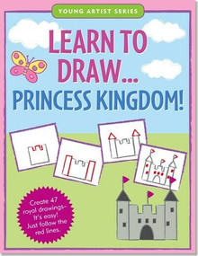 Learn to Draw Princess Kingdom! (Create 47 royal drawings -- it's easy! Just follow the red lines.) by Steckler Kerren Barbas, Conlon Mara, 9781441305589