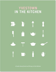 Yvestown in the Kitchen (A book about food and living in the kitchen) by Eijkenduijn Yvonne, Eijkenduijn Yvonne, 9781441317339