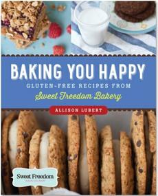 Baking You Happy (Gluten-Free Vegan Recipes from Sweet Freedom Bakery) by Lubert Allison, McGinn Rachel, 9781441315717