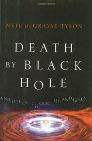 Death by Black Hole (And Other Cosmic Quandaries) by Neil deGrasse Tyson, 9780393062243
