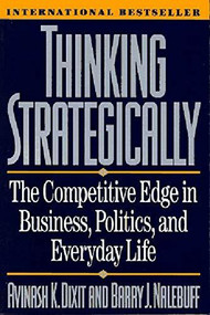 Thinking Strategically (The Competitive Edge in Business, Politics, and Everyday Life) by Avinash K. Dixit, Barry J. Nalebuff, 9780393310351