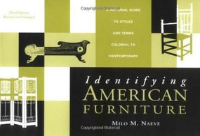 Identifying American Furniture (A Pictorial Guide to Styles and Terms Colonial to Contemporary) by Milo M. Naeve, 9780393318449
