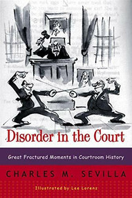 Disorder in the Court (Great Fractured Moments in Courtroom History) by Charles M. Sevilla, 9780393319286