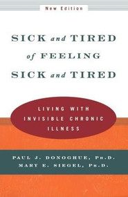 Sick and Tired of Feeling Sick and Tired (Living with Invisible Chronic Illness) by Paul J. Donoghue, Mary E. Siegel, 9780393320657