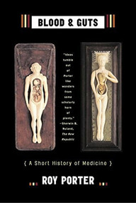 Blood and Guts (A Short History of Medicine) by Roy Porter, 9780393325690