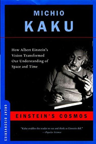 Einstein's Cosmos (How Albert Einstein's Vision Transformed Our Understanding of Space and Time) by Michio Kaku, 9780393327007
