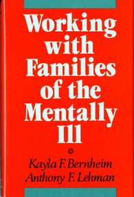Working with Families of the Mentally Ill by Kayla F. Bernheim, Anthony F. Lehman, 9780393700091