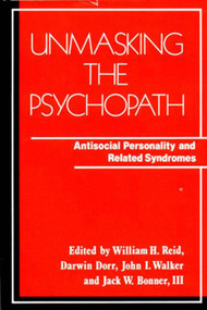 Unmasking the Psychopath (Antisocial Personality and Related Symptoms) by William H. Reid, 9780393700251