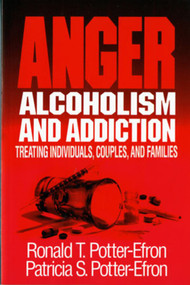 Anger, Alcoholism, and Addiction (Treating Individuals, Couples, and Families) by Patricia S. Potter-Efron, Ronald T. Potter-Efron, 9780393701265