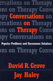 Conversations on Therapy (Popular Problems and Uncommon Solutions) by David R. Grove, Jay Haley, 9780393701555