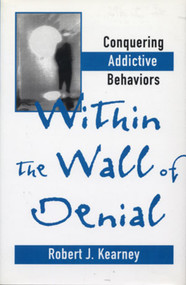 Within the Wall of Denial (Conquering Addictive Behaviors) by Robert J. Kearney, 9780393702101