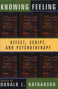 Knowing Feeling (Affect, Script, and Psychotherapy) by Donald L. Nathanson, 9780393702149