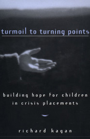 Turmoil to Turning Points (Building Hope for Children in Crisis Placements) by Richard Kagan, 9780393702187