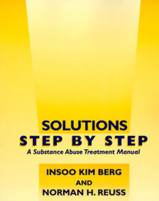 Solutions Step by Step (A Substance Abuse Treatment Manual) by Insoo Kim Berg, Norman H. Reuss, 9780393702514