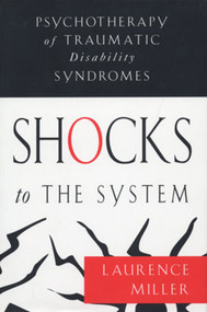 Shocks to the System (Psychotherapy of Traumatic Disability Syndromes) by Laurence Miller, 9780393702569