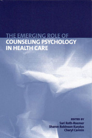 The Emerging Role of Counseling Psychology in Health Care by Cheryl N. Carmin, Sharon E. Robinson Kurpius, Sari Roth-Roemer, 9780393702682