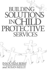 Building Solutions in Child Protective Services by Insoo Kim Berg, Susan Kelly, 9780393703108