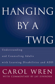 Hanging by a Twig (Understanding and Counseling Adults with Learning Disabilities and ADD) by Jay Einhorn, Carol T. Wren, 9780393703153