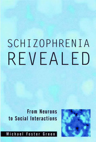 Schizophrenia Revealed (From Neurons to Social Interactions) by Michael Foster Green, 9780393703344