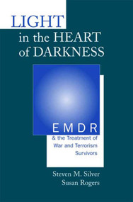 Light in the Heart of Darkness (EMDR and the Treatment of War and Terrorism Survivors) by Susan Rogers, Steven M. Silver, 9780393703665