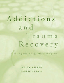 Addictions and Trauma Recovery by Laurie Guidry, Dusty Miller, 9780393703689