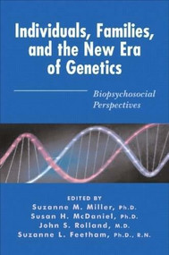 Individuals, Families, and the New Era of Genetics (Biopsychosocial Perspectives) by Susan H. McDaniel, Suzanne M. Miller, John S. Rolland, 9780393703740