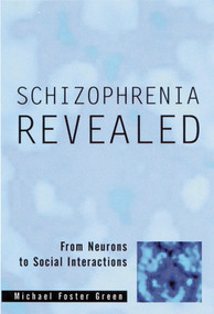 Schizophrenia Revealed (From Neurons to Social Interactions) - 9780393704181 by Michael Foster Green, 9780393704181