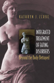 Integrated Treatment of Eating Disorders (Beyond the Body Betrayed) by Kathryn J. Zerbe, 9780393704426