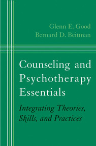 Counseling and Psychotherapy Essentials (Integrating Theories, Skills, and Practices) by Bernard D. Beitman, Glenn E. Good, 9780393704587