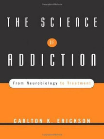 The Science of Addiction (From Neurobiology to Treatment) by Carlton K. Erickson, 9780393704631