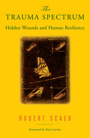 The Trauma Spectrum (Hidden Wounds and Human Resiliency) by Robert Scaer, 9780393704662