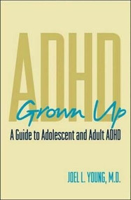 ADHD Grown Up (A Guide to Adolescent and Adult ADHD) by Joel L. Young, 9780393704686