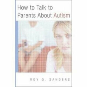How to Talk to Parents About Autism by Roy Q. Sanders, 9780393705294