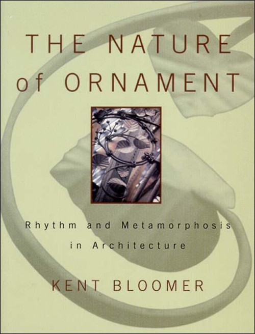 The Nature of Ornament (Rhythm and Metamorphosis in Architecture) by Kent Bloomer, 9780393730364