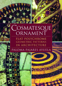 Cosmatesque Ornament (Flat Polychrome Geometric Patterns in Architecture) by Paloma Pajares-Ayuela, 9780393730371