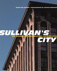 Sullivan's City (The Meaning of Ornament for Louis Sullivan) by David Van Zanten, Cervin Robinson, 9780393730388