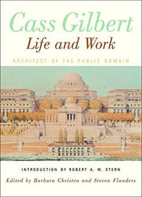 Cass Gilbert, Life and Work (Architect of the Public Domain) by Barbara S. Christen, Steven Flanders, Robert A. M. Stern, 9780393730654