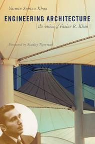 Engineering Architecture (The Vision of Fazlur R. Khan) by Yasmin Sabina Khan, 9780393731071
