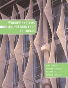 Window Systems for High-Performance Buildings by John Carmody, Stephen Selkowitz, Eleanor S. Lee, Dariush Arasteh, 9780393731217