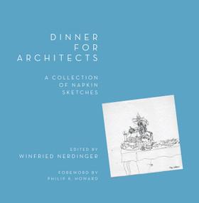 Dinner for Architects by Winfried Nerdinger, Ingrid Li, Philip K. Howard, 9780393731545