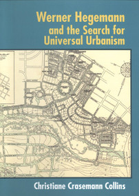 Werner Hegemann and the Search for Universal Urbanism by Christiane Crasemann Collins, 9780393731569