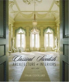Classical Swedish Architecture and Interiors 1650-1840 by Johan Cederlund, Lani Summerville-Sternerup, 9780393731729