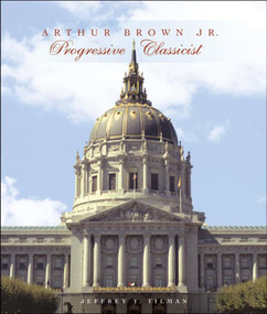 Arthur Brown Jr. (Progressive Classicist) by Jeffrey T. Tilman, 9780393731781