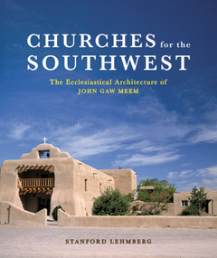 Churches for the Southwest (The Ecclesiastical Architecture of John Gaw Meem) by Stanford Lehmberg, 9780393731828