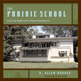 The Prairie School (Frank Lloyd Wright and His Midwest Contemporaries) by H. Allen Brooks, Vincent Scully, 9780393731910