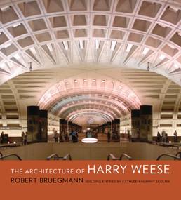 The Architecture of Harry Weese by Robert Bruegmann, Kathleen Murphy Skolnik, 9780393731934