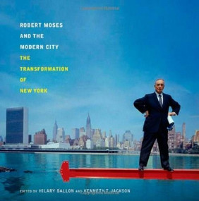 Robert Moses and the Modern City (The Transformation of New York) by Hilary Ballon, Kenneth T. Jackson, 9780393732061